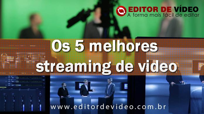 Os 5 melhores streaming de video